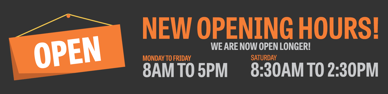 New opening hours - Monday to Friday 8am to 5PM, Saturday 8.30AM to 2.30PM